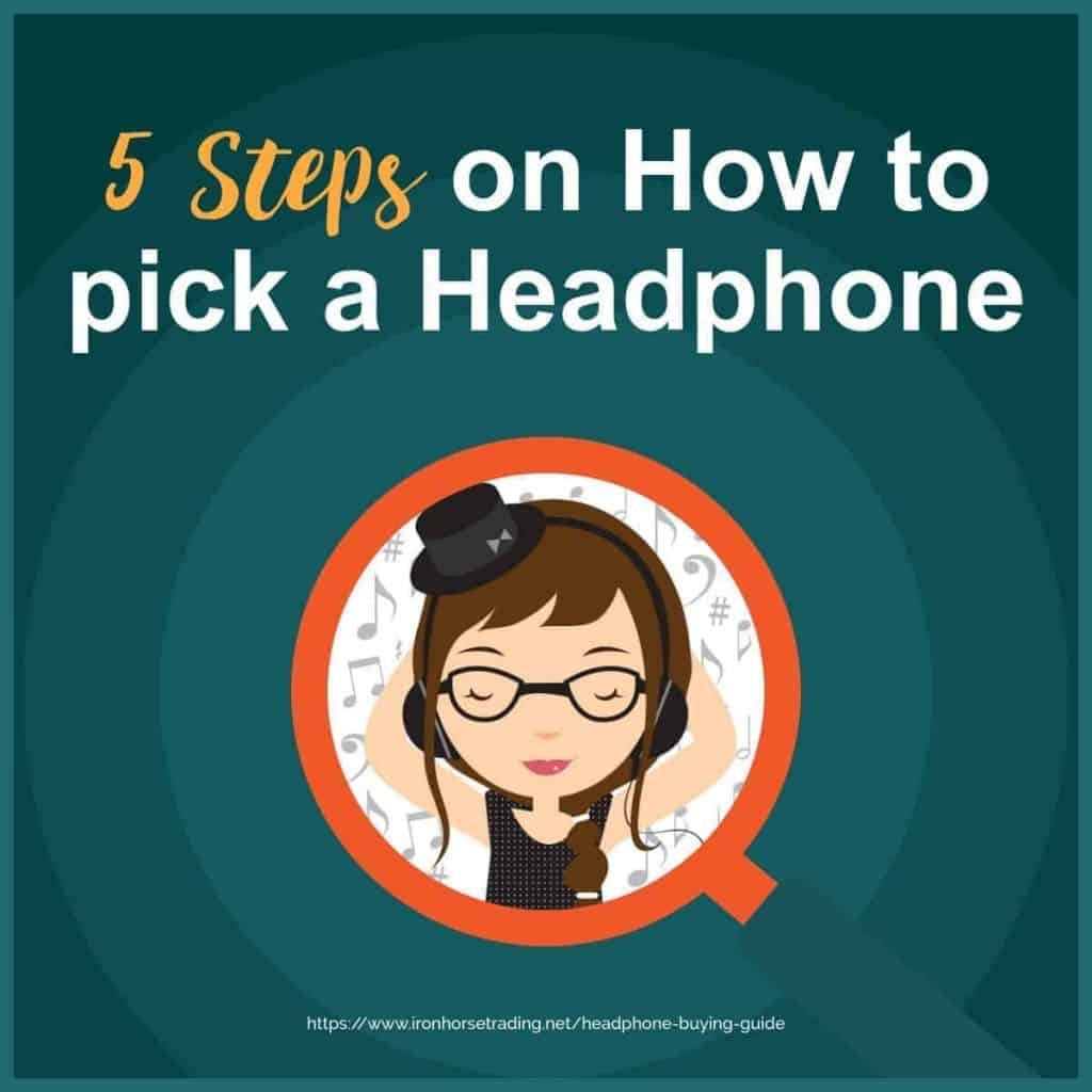 Easy Steps on how to pick the right headphone for your needs